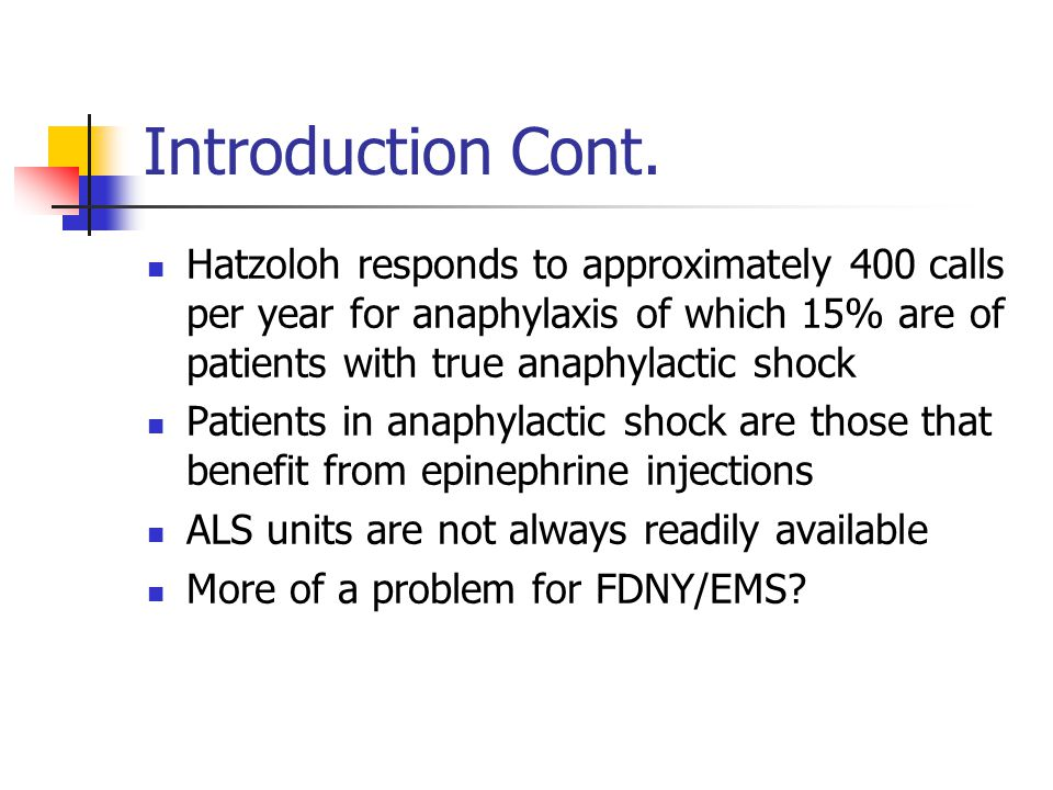 Introduction Cont. Hatzoloh responds to approximately 400 calls per year for anaphylaxis of which 15% are of patients with true anaphylactic shock Pat