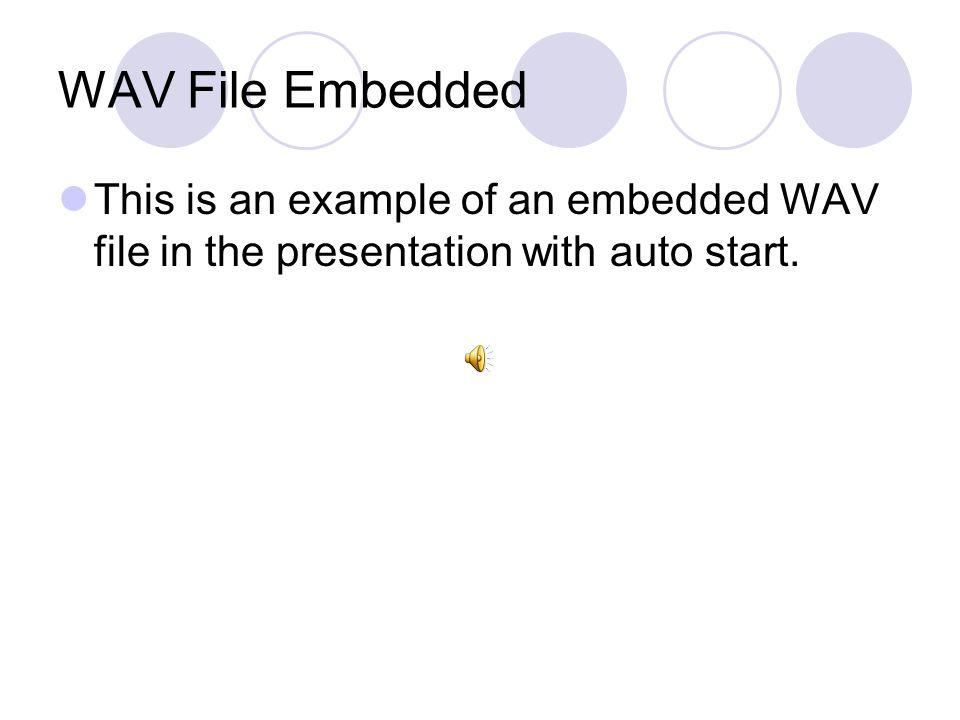 WAV File Embedded This is an example of an embedded WAV file in the presentation with auto start.