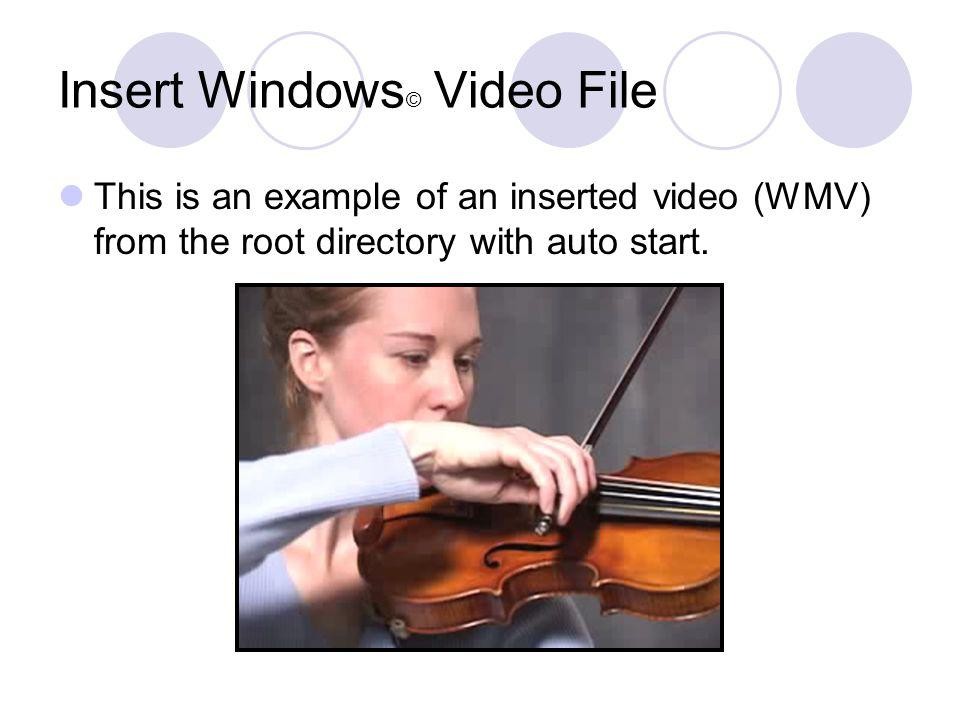 Insert Windows © Video File This is an example of an inserted video (WMV) from the root directory with auto start.