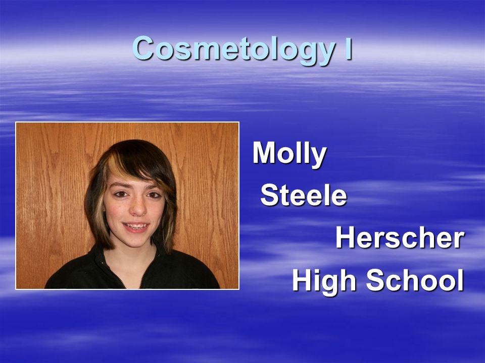 Molly Steele SteeleHerscher High School Cosmetology I