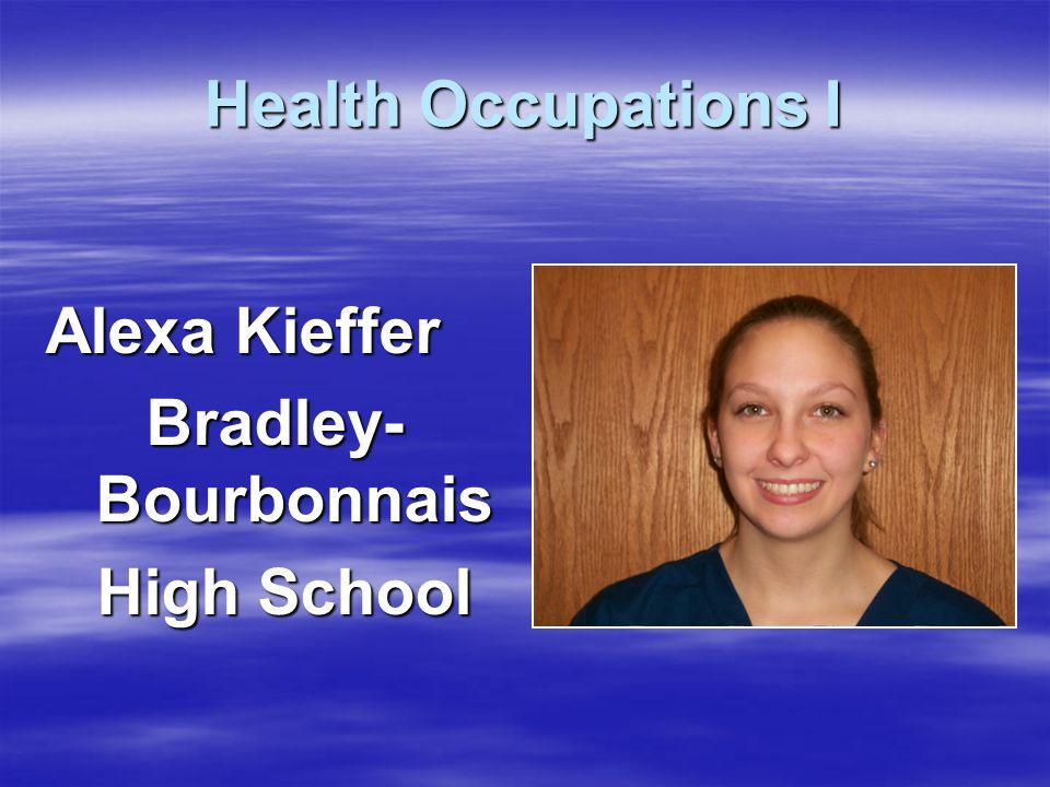Health Occupations I Alexa Kieffer Bradley- Bourbonnais High School High School
