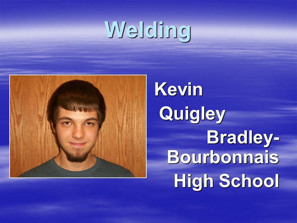Welding Kevin Quigley Quigley Bradley- Bourbonnais High School High School