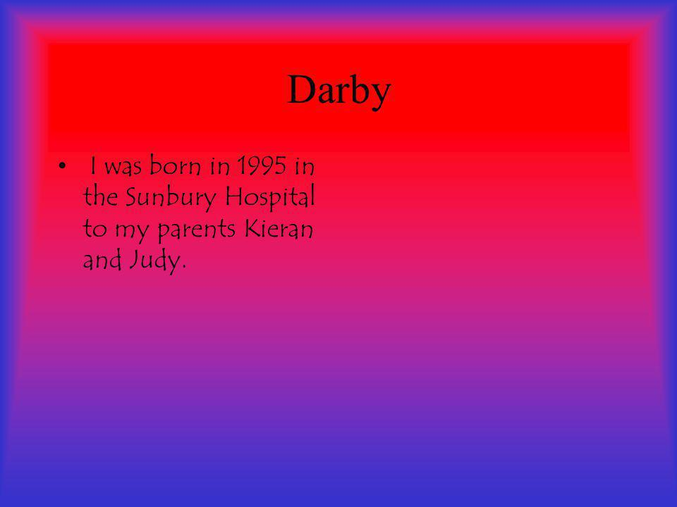 I was born in 1995 in the Sunbury Hospital to my parents Kieran and Judy.