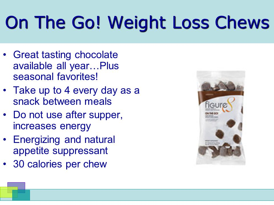 On The Go! Weight Loss Chews Great tasting chocolate available all year…Plus seasonal favorites! Take up to 4 every day as a snack between meals Do no