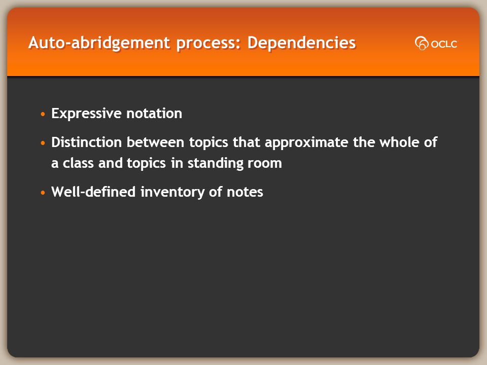 Auto-abridgement process: Dependencies Expressive notation Distinction between topics that approximate the whole of a class and topics in standing room Well-defined inventory of notes