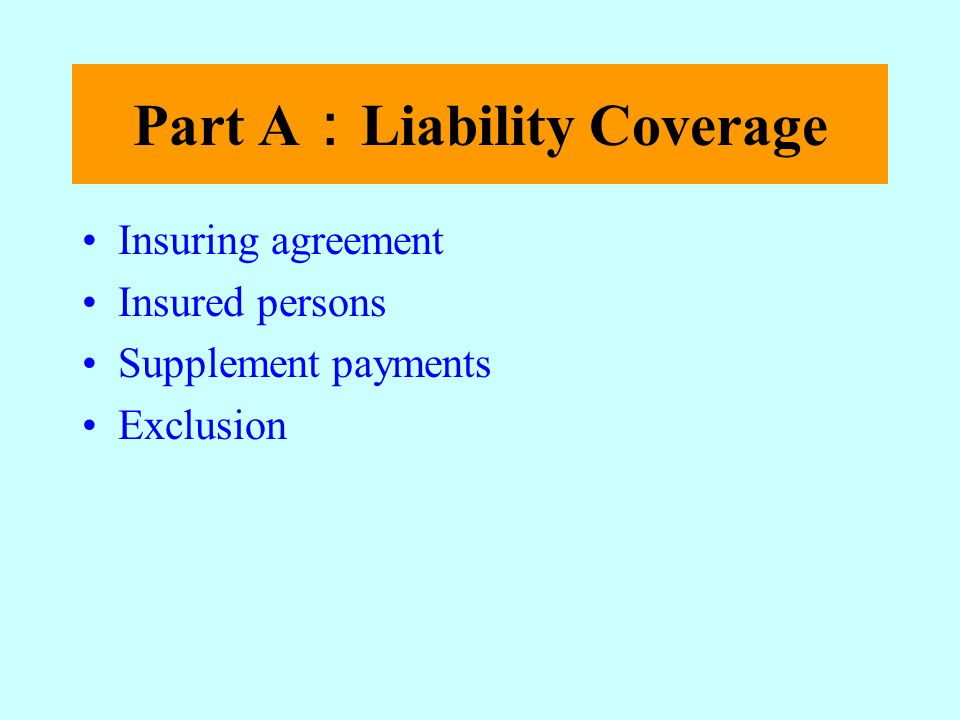 Part A Liability Coverage Insuring agreement Insured persons Supplement payments Exclusion
