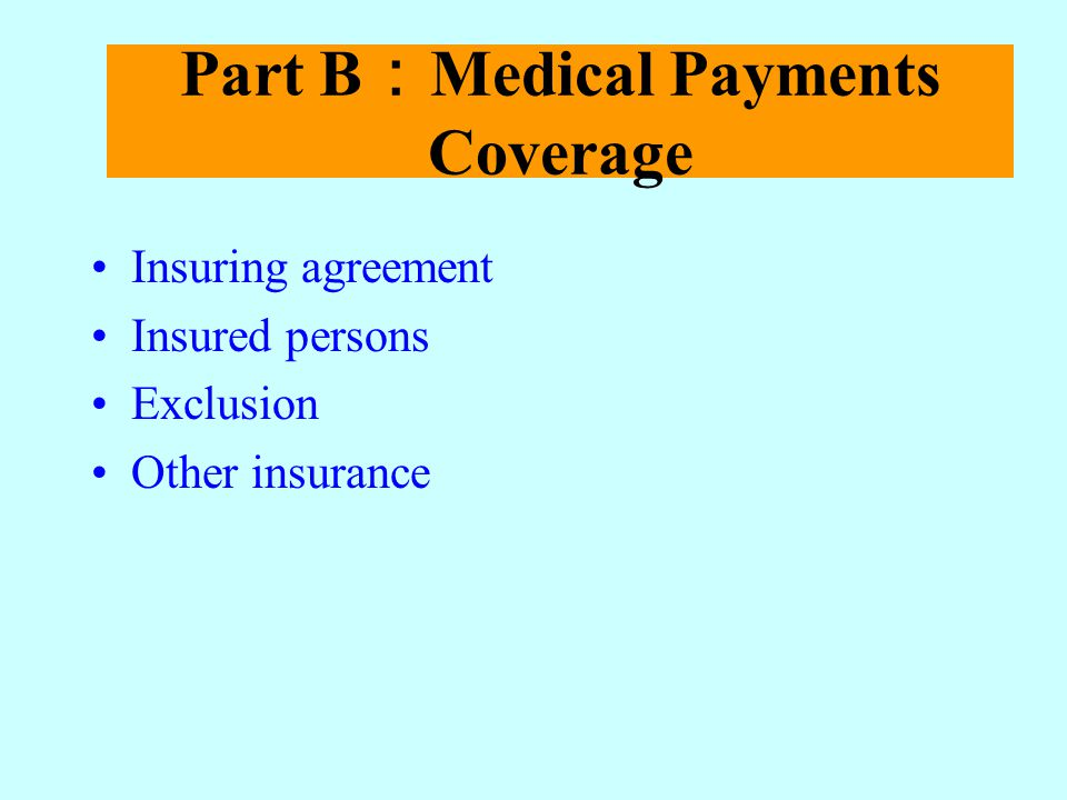 Part B Medical Payments Coverage Insuring agreement Insured persons Exclusion Other insurance