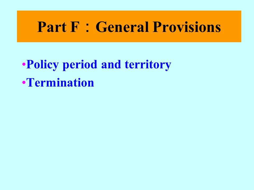 Part F General Provisions Policy period and territory Termination