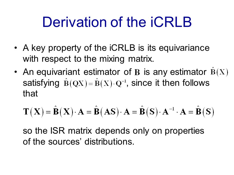 Derivation of the iCRLB A key property of the iCRLB is its equivariance with respect to the mixing matrix.