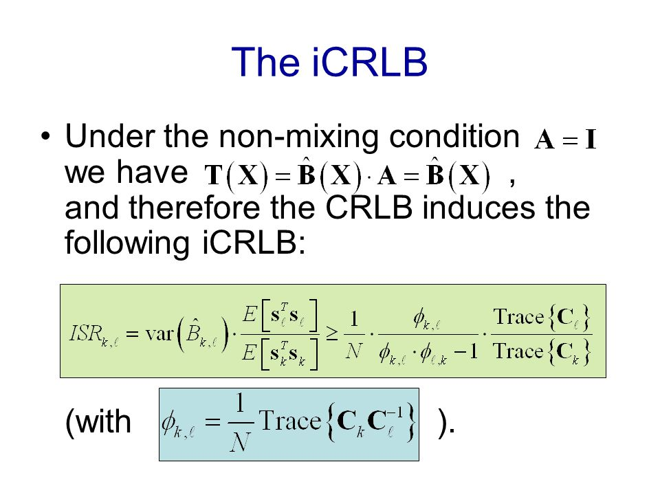 The iCRLB Under the non-mixing condition we have, and therefore the CRLB induces the following iCRLB: (with ).