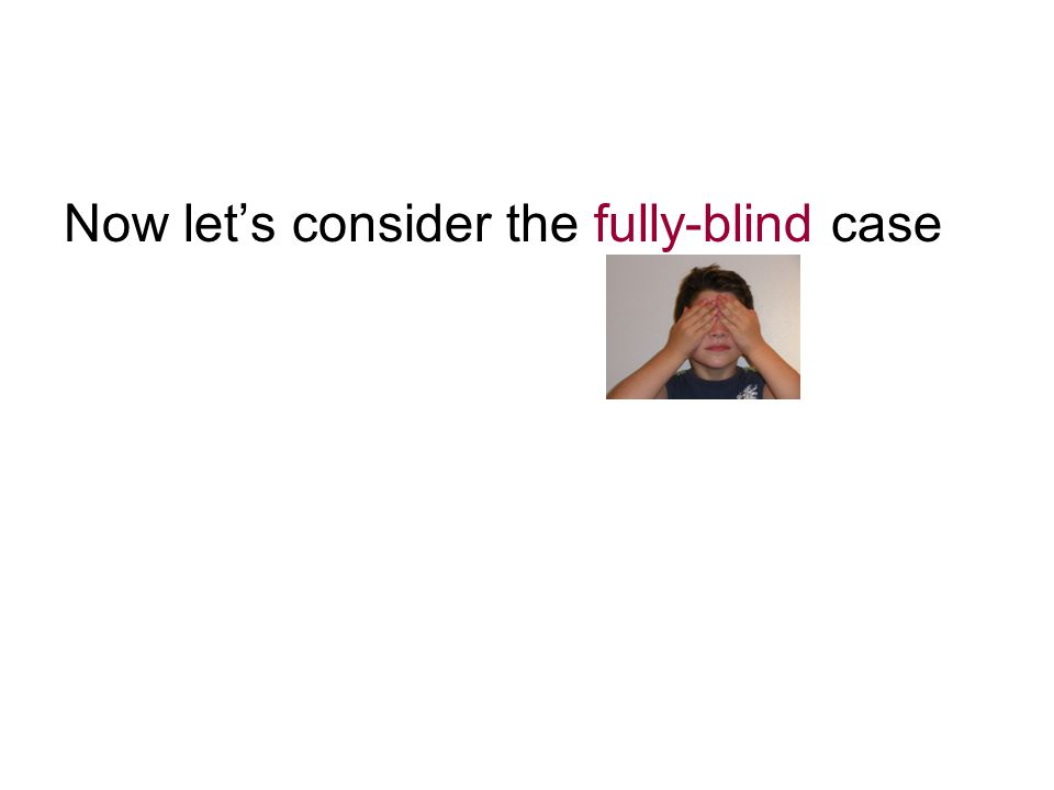 Now lets consider the fully-blind case