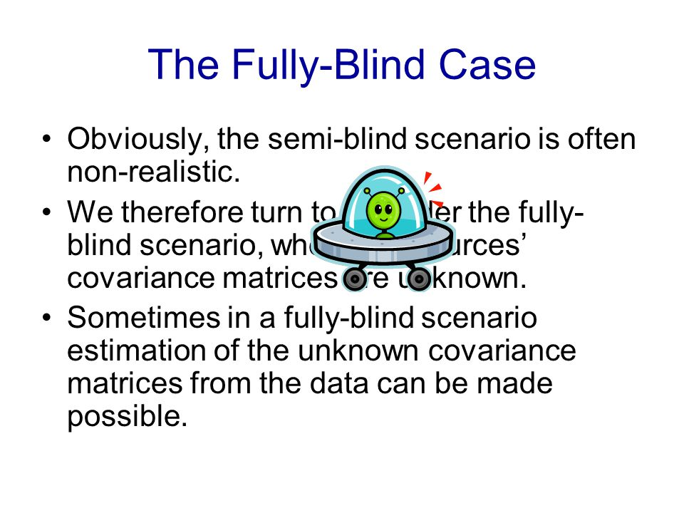 The Fully-Blind Case Obviously, the semi-blind scenario is often non-realistic.