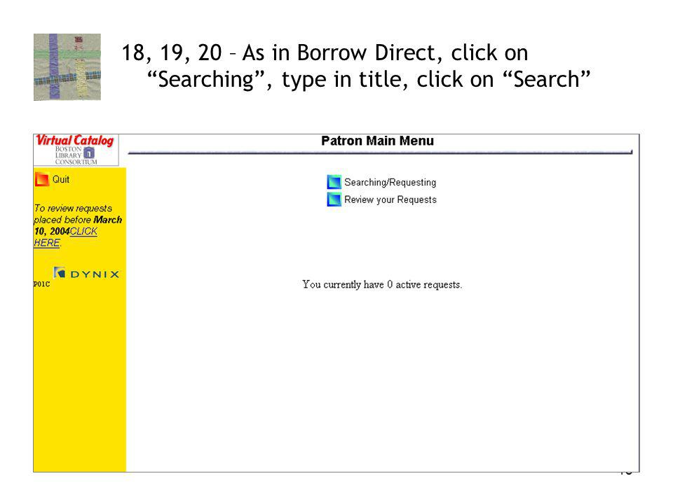 18 18, 19, 20 – As in Borrow Direct, click on Searching, type in title, click on Search