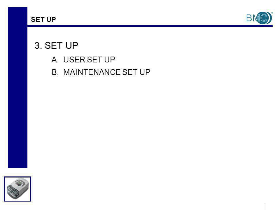SET UP 3. SET UP A. USER SET UP B. MAINTENANCE SET UP