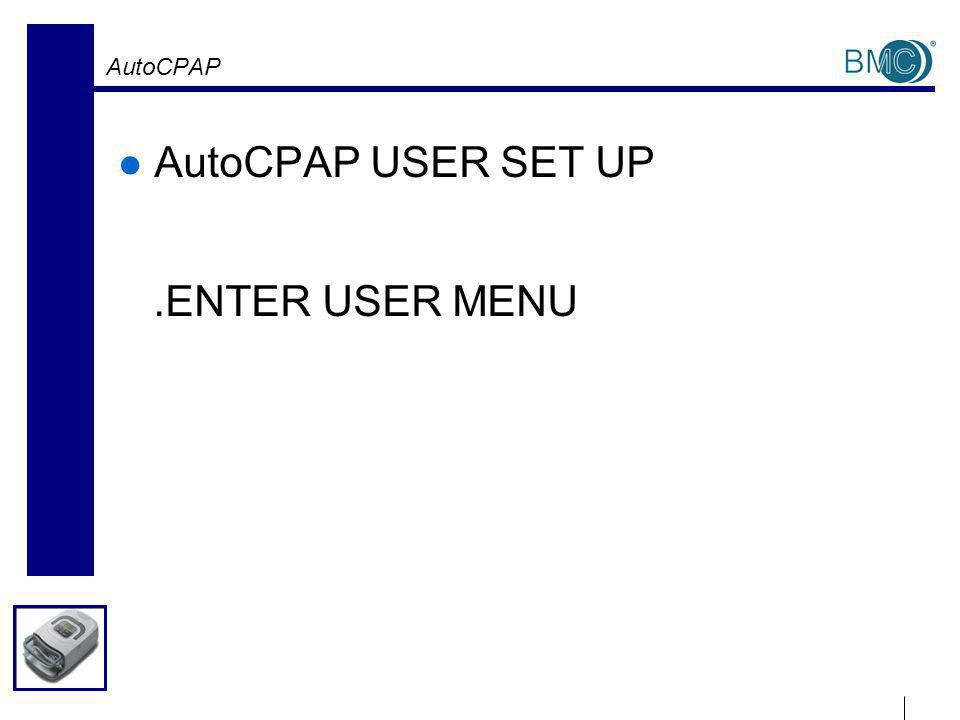 AutoCPAP AutoCPAP USER SET UP.ENTER USER MENU