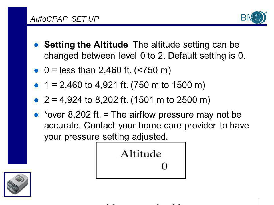 AutoCPAP SET UP Setting the Altitude The altitude setting can be changed between level 0 to 2.