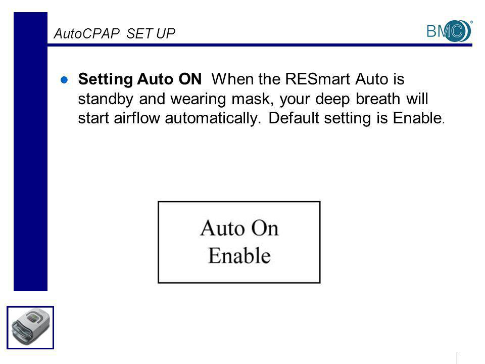 AutoCPAP SET UP Setting Auto ON When the RESmart Auto is standby and wearing mask, your deep breath will start airflow automatically.