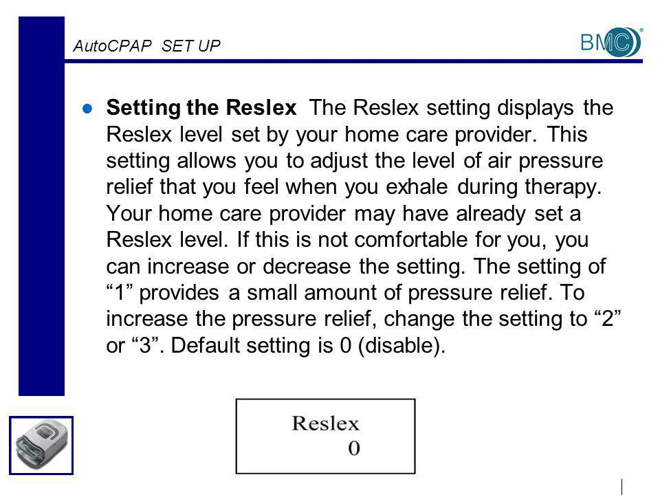 AutoCPAP SET UP Setting the Reslex The Reslex setting displays the Reslex level set by your home care provider.