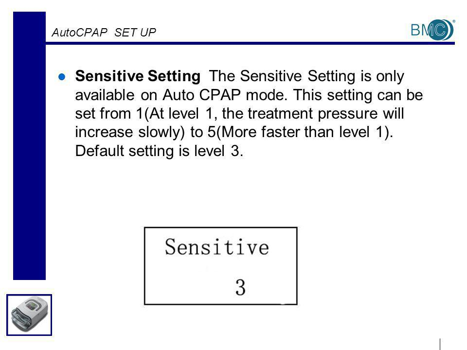 AutoCPAP SET UP Sensitive Setting The Sensitive Setting is only available on Auto CPAP mode.