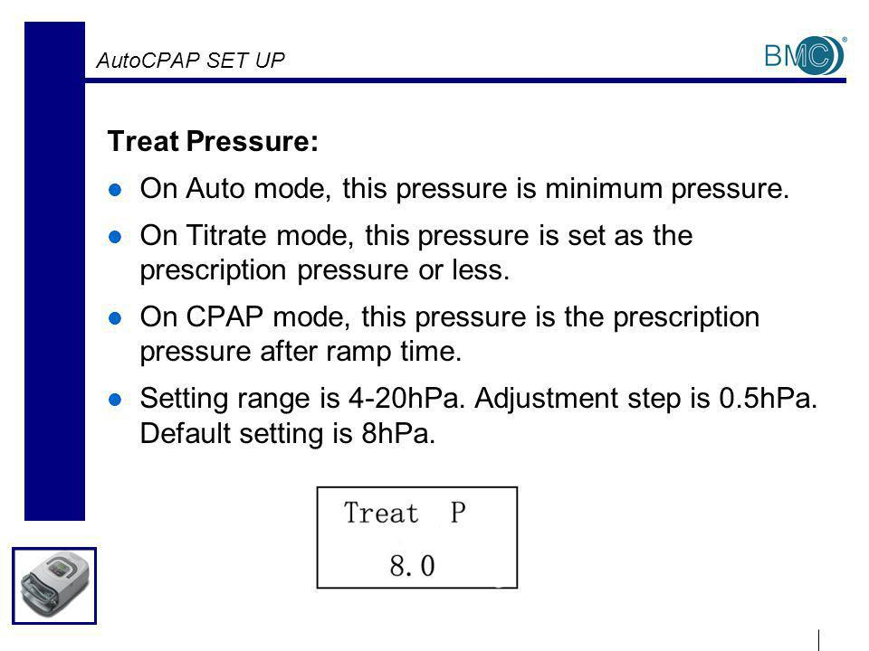 AutoCPAP SET UP Treat Pressure: On Auto mode, this pressure is minimum pressure.