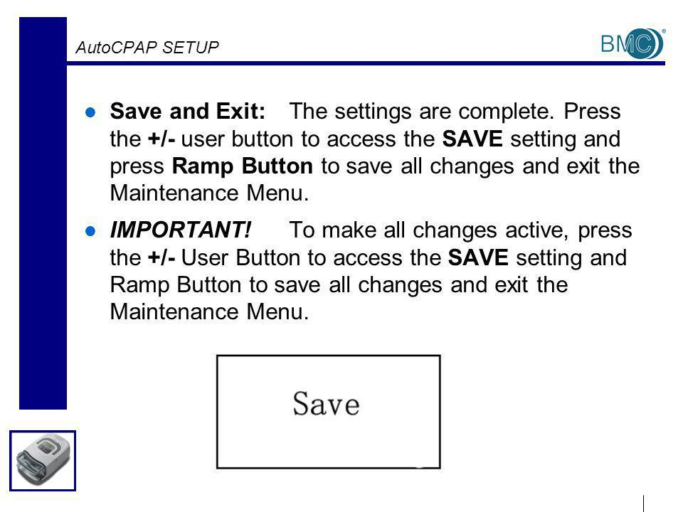 AutoCPAP SETUP Save and Exit:The settings are complete.