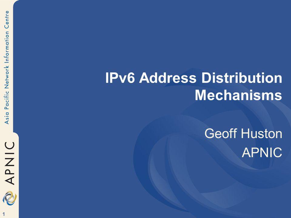 1 IPv6 Address Distribution Mechanisms Geoff Huston APNIC