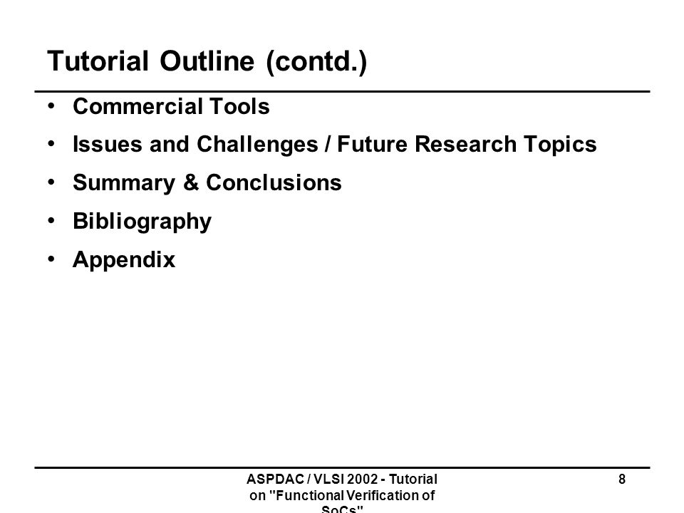 ASPDAC / VLSI 2002 - Tutorial on Functional Verification of SoCs 359 Summary & Conclusions (S.