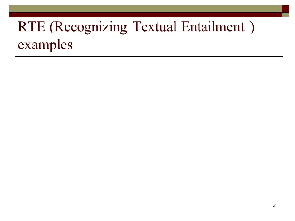 38 RTE (Recognizing Textual Entailment ) examples