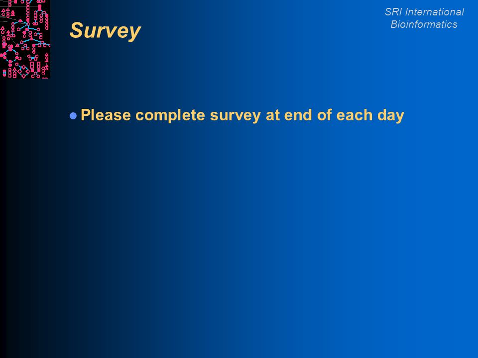 SRI International Bioinformatics Survey Please complete survey at end of each day