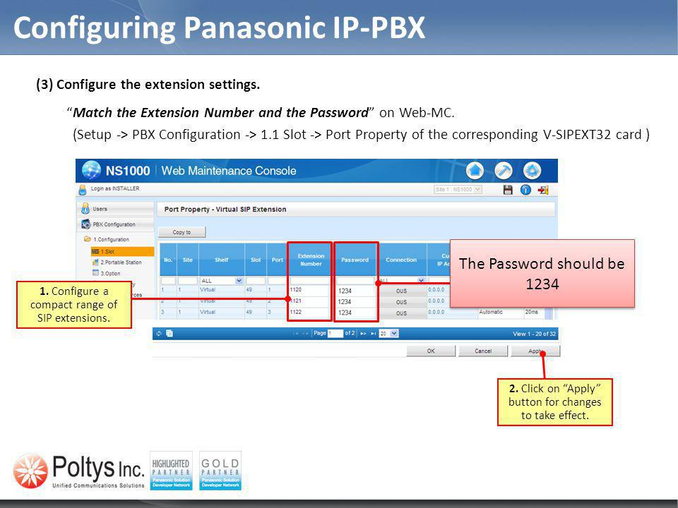 Configuring Panasonic IP-PBX 1. Configure a compact range of SIP extensions. (3) Configure the extension settings. Match the Extension Number and the