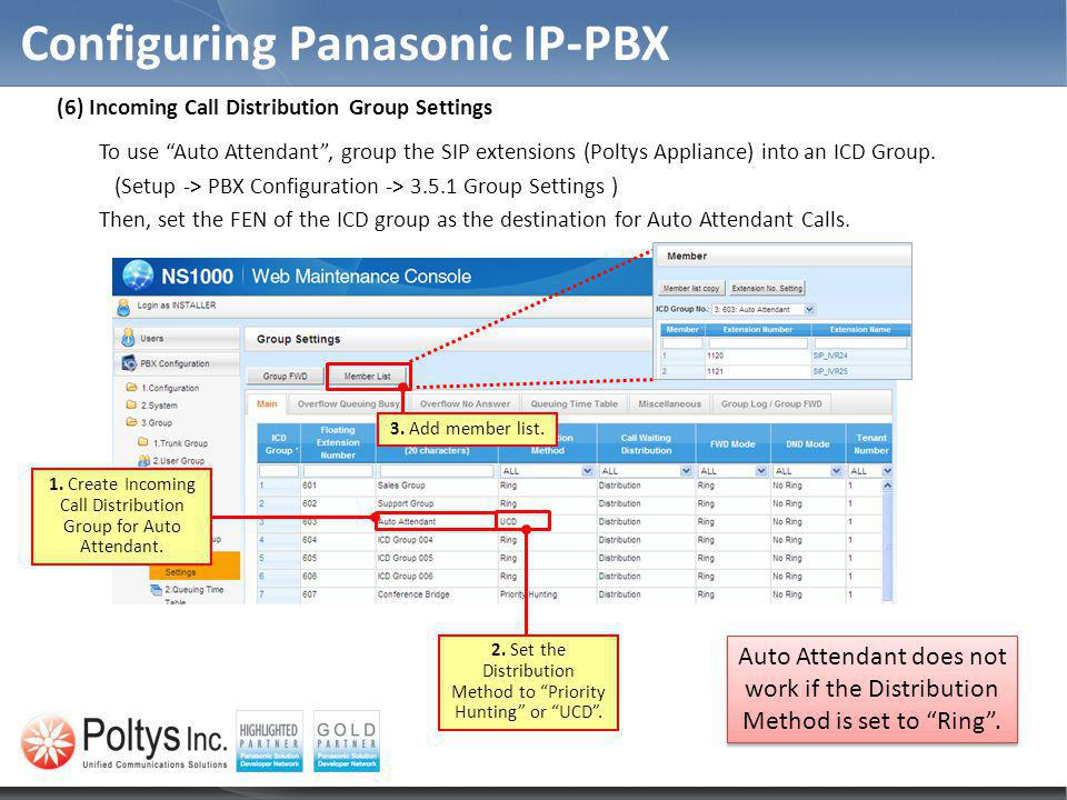 Configuring Panasonic IP-PBX 1. Create Incoming Call Distribution Group for Auto Attendant. 2. Set the Distribution Method to Priority Hunting or UCD.