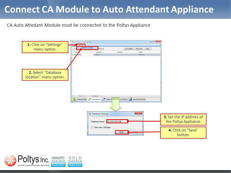 Connect CA Module to Auto Attendant Appliance CA Auto Attedant Module must be connected to the Poltys Appliance 2. Select Database location menu optio