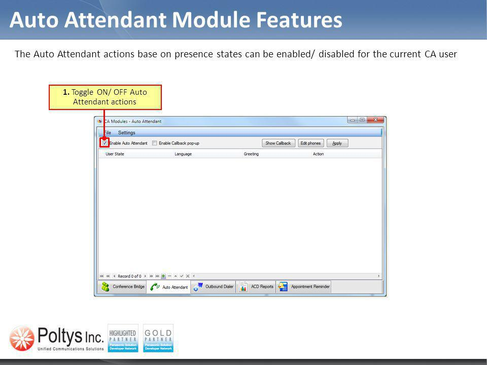 Auto Attendant Module Features The Auto Attendant actions base on presence states can be enabled/ disabled for the current CA user 1. Toggle ON/ OFF A