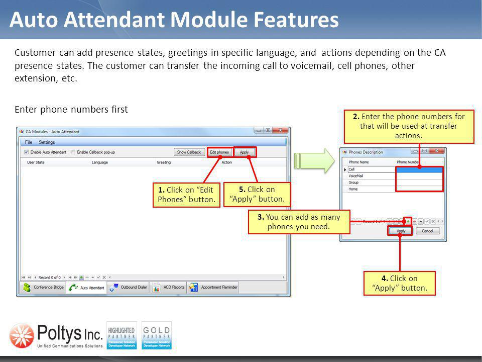 Auto Attendant Module Features Customer can add presence states, greetings in specific language, and actions depending on the CA presence states. The