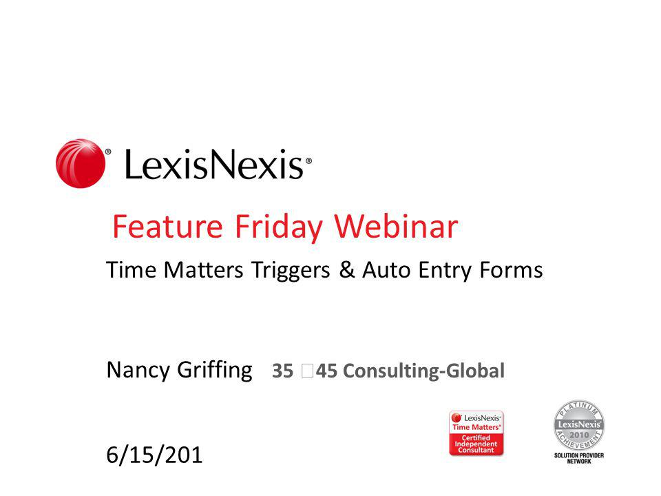 Feature Friday Webinar Time Matters Triggers & Auto Entry Forms Nancy Griffing 35 45 Consulting-Global 6/15/201