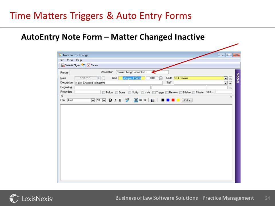 24 Business of Law Software Solutions – Practice Management Time Matters Triggers & Auto Entry Forms AutoEntry Note Form – Matter Changed Inactive