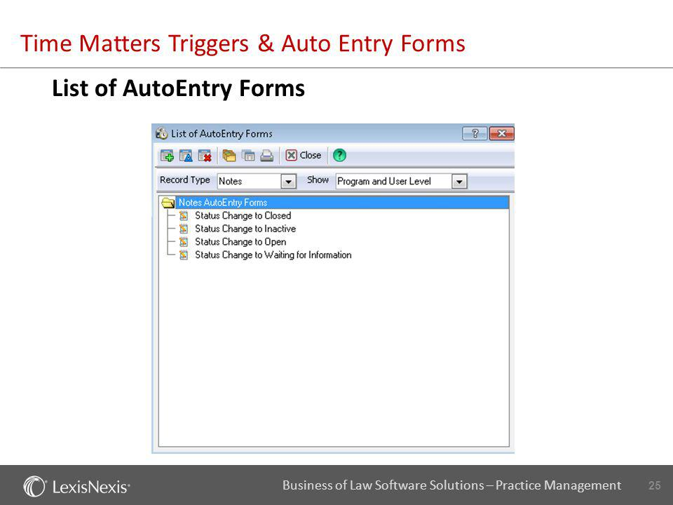 25 Business of Law Software Solutions – Practice Management Time Matters Triggers & Auto Entry Forms List of AutoEntry Forms