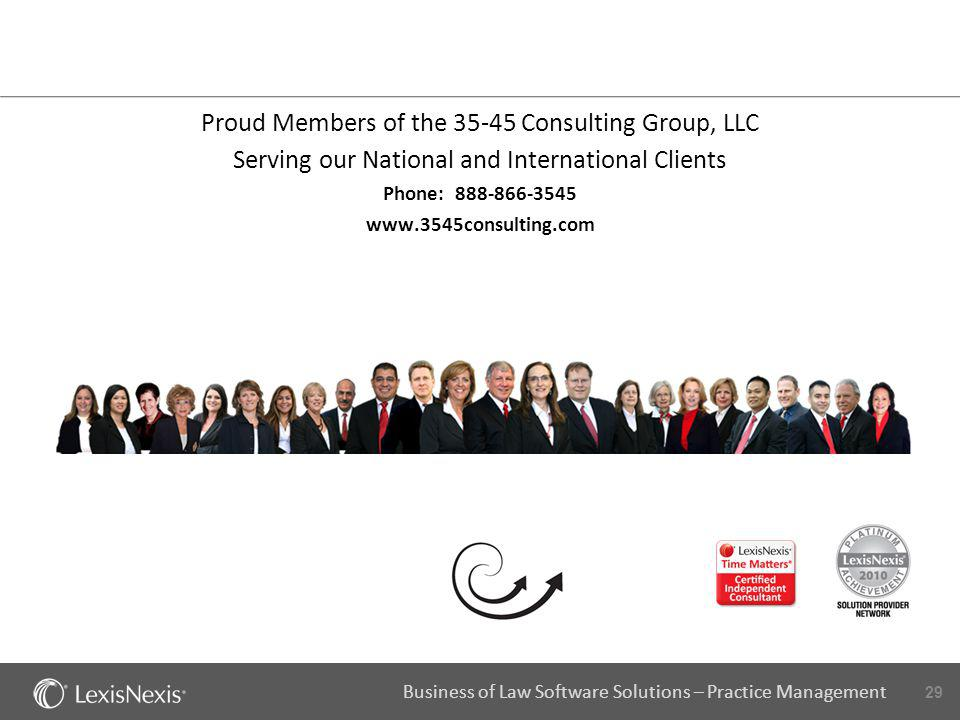 29 Business of Law Software Solutions – Practice Management Proud Members of the 35-45 Consulting Group, LLC Serving our National and International Cl