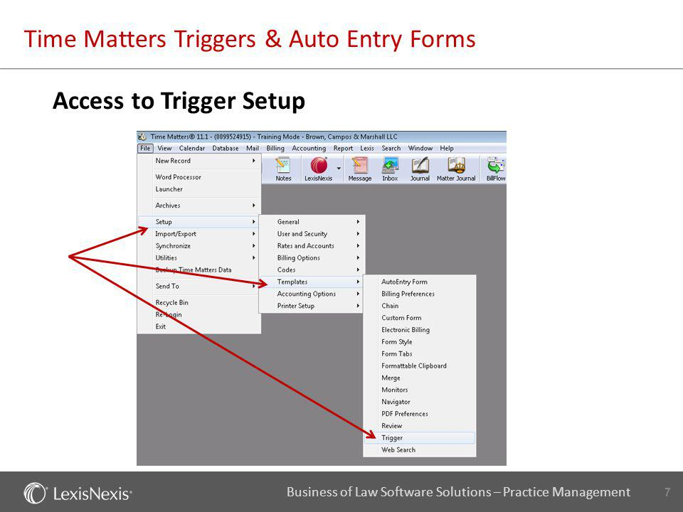 7 Business of Law Software Solutions – Practice Management Time Matters Triggers & Auto Entry Forms Access to Trigger Setup