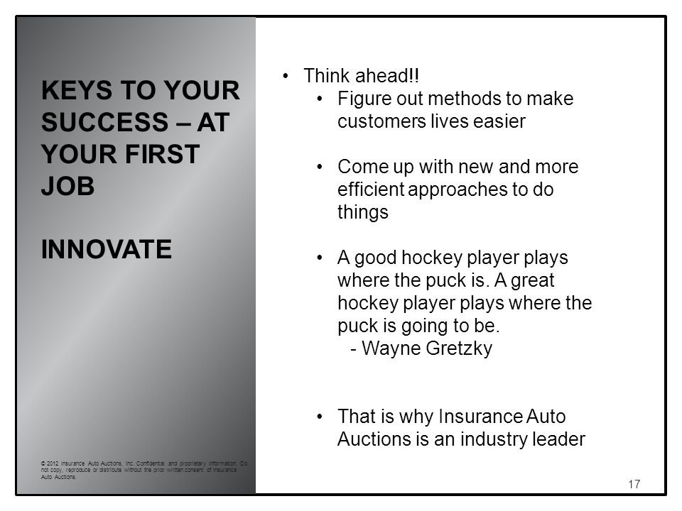 KEYS TO YOUR SUCCESS – AT YOUR FIRST JOB INNOVATE 17 © 2012 Insurance Auto Auctions, Inc.