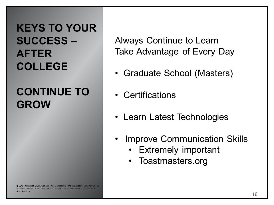 KEYS TO YOUR SUCCESS – AFTER COLLEGE CONTINUE TO GROW 18 © 2012 Insurance Auto Auctions, Inc.