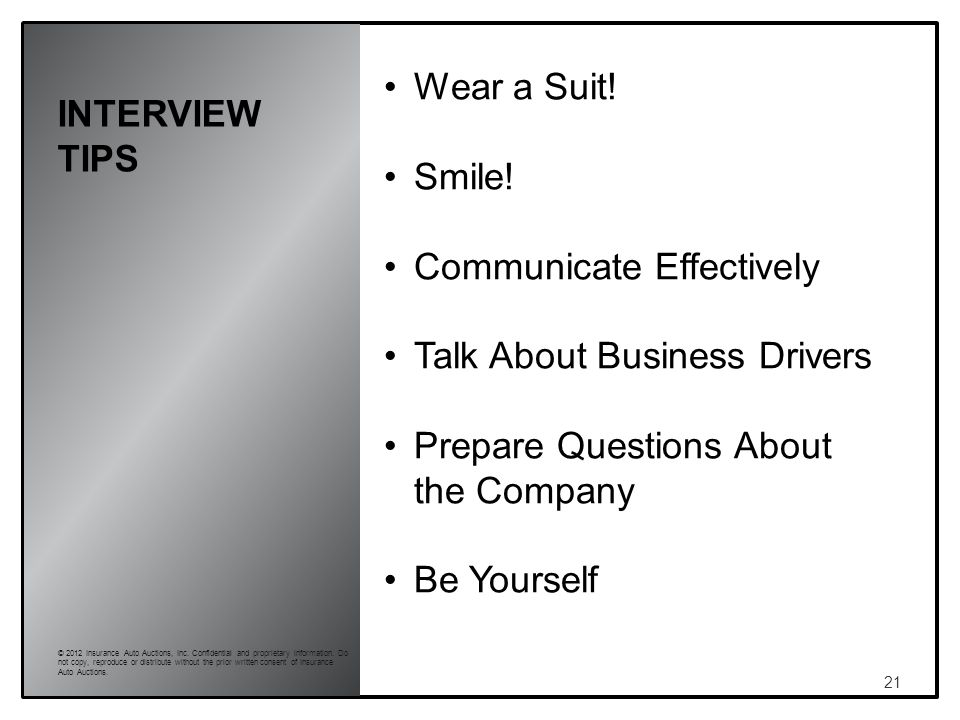 INTERVIEW TIPS 21 © 2012 Insurance Auto Auctions, Inc.