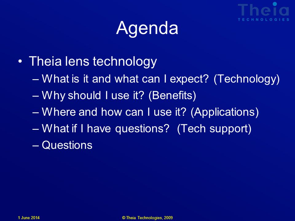 Agenda Theia lens technology –What is it and what can I expect? (Technology) –Why should I use it? (Benefits) –Where and how can I use it? (Applicatio