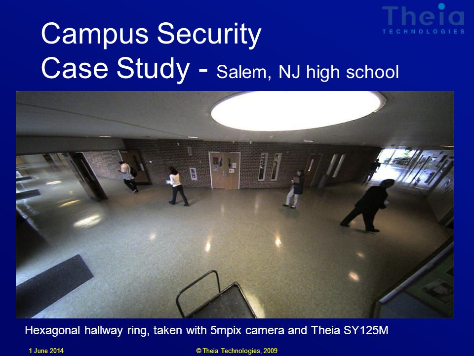 1 June 2014 Campus Security Case Study - Salem, NJ high school Hexagonal hallway ring, taken with 5mpix camera and Theia SY125M © Theia Technologies, 2009