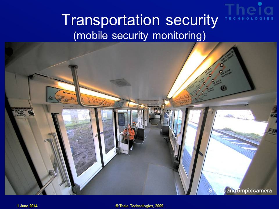 1 June 2014 Transportation security (mobile security monitoring) SY125 and 5mpix camera © Theia Technologies, 2009