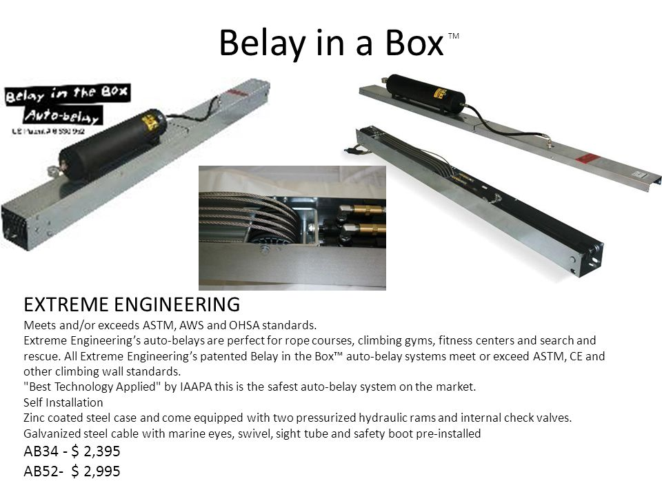 Belay in a Box TM EXTREME ENGINEERING Meets and/or exceeds ASTM, AWS and OHSA standards. Extreme Engineerings auto-belays are perfect for rope courses