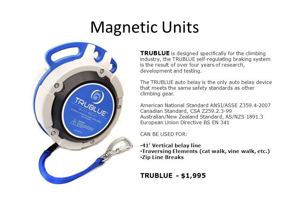 Magnetic Units TRUBLUE is designed specifically for the climbing industry, the TRUBLUE self-regulating braking system is the result of over four years