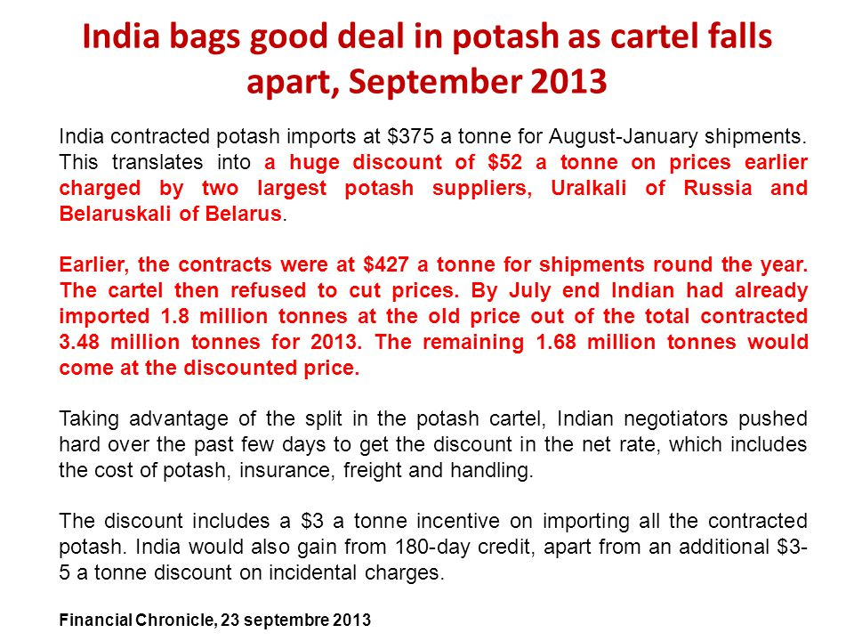 India bags good deal in potash as cartel falls apart, September 2013 India contracted potash imports at $375 a tonne for August-January shipments. Thi
