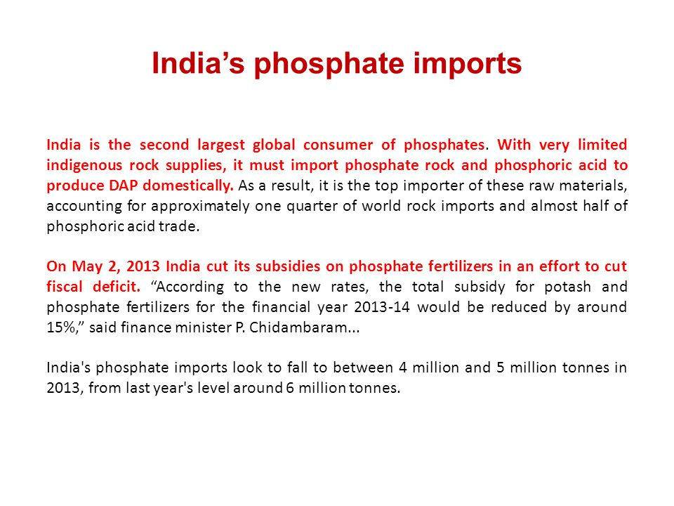 Indias phosphate imports India is the second largest global consumer of phosphates. With very limited indigenous rock supplies, it must import phospha