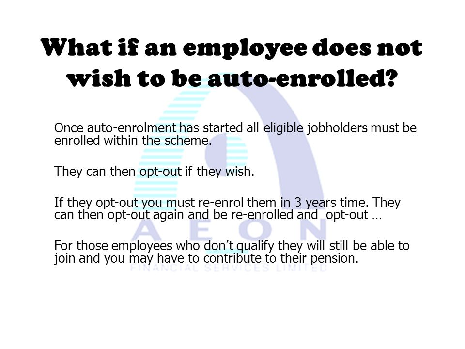 What if an employee does not wish to be auto-enrolled.